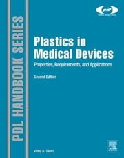 Plastics in Medical Devices - Properties, Requirements, and Applications ebook by Vinny R. Sastri