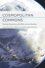 Cosmopolitan Commons - Sharing Resources and Risks across Borders ebook by Nil Disco,Eda Kranakis