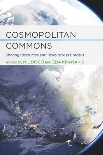 Cosmopolitan Commons - Sharing Resources and Risks across Borders ebook by Nina Wormbs,Kristiina Korjonen-Kuuispuro,Paul N. Edwards,Tiago Saraiva,Arne Kaijser,Håkon With Andersen,Nil Disco,Eda Kranakis,Geoffrey C. Bowker