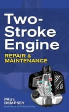 Two-Stroke Engine Repair and Maintenance ebook by Paul Dempsey