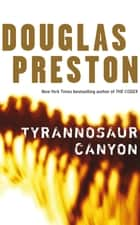 Tyrannosaur Canyon: A Wyman Ford Novel 1 ebook by Douglas Preston