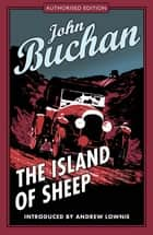 The Island of Sheep - Authorised Edition eBook by John Buchan