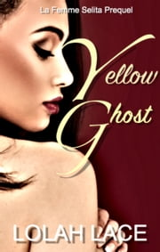 Yellow Ghost: La Femme Selita Prequel ebook by Lolah Lace