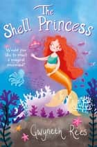 Mermaids 3:The Shell Princess - The Shell Princess ebook by Gwyneth Rees