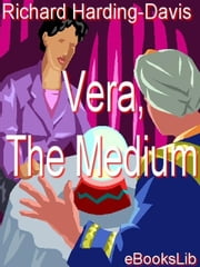 Vera, The Medium ebook by Harding-Davis, Richard