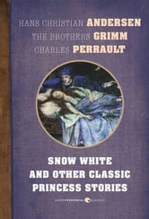 Snow White and Other Classic Princess Stories ebook by Hans Christian Andersen,Charles Perrault,Brothers Grimm