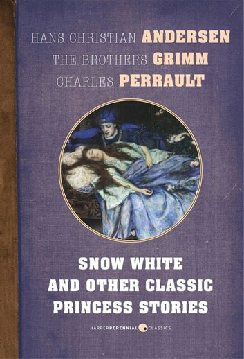 Snow White And Other Classic Princess Stories ebook by Charles Perrault,Brothers Grimm,Hans Christian Andersen