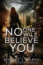 No One Will Believe You ebook by Robert J. Crane, Lauren Harper