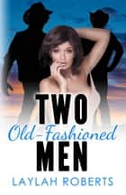 Two Old-Fashioned Men - Old-Fashioned Series, #2 ebook by Laylah Roberts