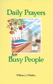 Daily Prayers for Busy People ebook by O'Malley, SJ, William J.
