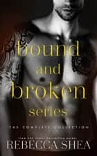 Bound and Broken Series - Complete Collection ebook by Rebecca Shea