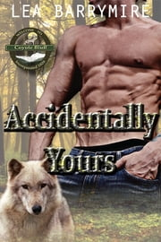 Accidentally Yours ebook by Lea Barrymire