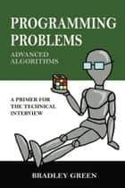 Programming Problems: Advanced Algorithms ebook by Bradley Green