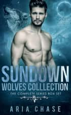 Sundown Wolves Collection - The Complete Series Box Set ebook by Aria Chase