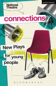 National Theatre Connections 2015 - Plays for Young People: Drama, Baby; Hood; The Boy Preference; The Edelweiss Pirates; Follow, Follow; The Accordion Shop; Hacktivists; Hospital Food; Remote; The Crazy Sexy Cool Girls' Fan Club ebook by Anthony Banks