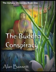 The Buddha Conspiracy: Book One of the Ashoka Chronicles ebook by Alan Bassett