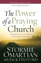 The Power of a Praying Church - Experiencing God Move as We Pray Together ebook by Stormie Omartian
