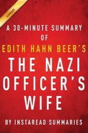 Summary of The Nazi Officer's Wife - by Edith Hahn Beer with Susan Dworkin | Includes Analysis ebook by Instaread Summaries