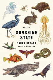 Sunshine State - Essays ebook by Sarah Gerard