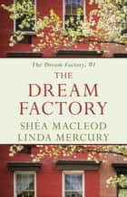The Dream Factory - A Magical Realism Women's Fiction Novel ebook by Shéa MacLeod, Linda Mercury