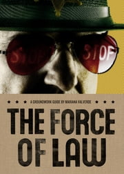 The Force of Law - A Groundwork Guide ebook by Mariana Valverde,Jane Springer