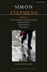 Stephens Plays: 3 - Harper Regan, Punk Rock, Marine Parade and On the Shore of the Wide World ebook by Simon Stephens