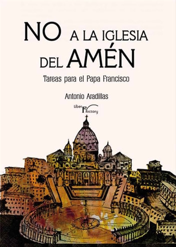 NO A LA IGLESIA DEL AMÉN Tareas del Papa Francisco eBook by Antonio Aradillas