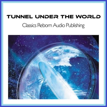 Tunnel Under The World audiobook by Classics Reborn Audio Publishing