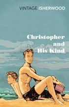 Christopher and His Kind ebook by Christopher Isherwood