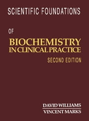 Scientific Foundations of Biochemistry in Clinical Practice ebook by David L. Williams,Vincent Marks