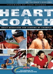 Heart of a Coach - Daily Devotions for Leading by Example ebook by Fellowship of Christian Athletes,John Wooden