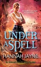 Under a Spell ebook by Hannah Jayne