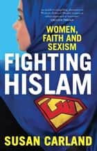 Fighting Hislam - Women, Faith and Sexism ebook by Susan Carland