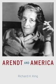 Arendt and America ebook by Richard H. King