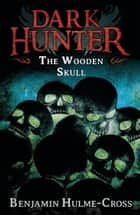 The Wooden Skull (Dark Hunter 12) ebook by Mr Benjamin Hulme-Cross, Nelson Evergreen