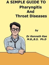 A Simple Guide to Pharyngitis and Throat Diseases ebook by Kenneth Kee