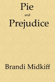 Pie and Prejudice ebook by Brandi Midkiff