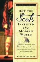 How the Scots Invented the Modern World ebook by Arthur Herman