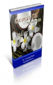 Coconut Oil The Healthy Fat ebook by Jimmy  Cai