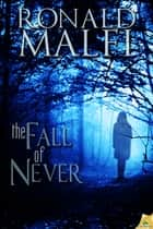 The Fall of Never ebook by Ronald Malfi