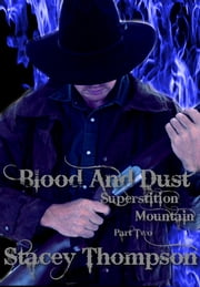 Blood and Dust: Superstition Mountain Part Two ebook by Stacey Thompson