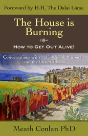 The House is Burning - How to Get Out Alive! ebook by Dr. Meath Conlan,H.H. The Dalai Lama