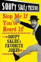 Stop Me If You've Heard It! - Soupy Sales Favorite Jokes ebooks by Soupy Sales