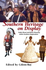 Southern Heritage on Display - Public Ritual and Ethnic Diversity within Southern Regionalism ebook by Celeste Ray,Melissa Schrift,Celeste Ray,Helen Regis,Kathryn VanSpanckeren,Gwen Kennedy Neville,Susan Emley Keefe,Paul Monaghan,Joan Flocks,Laura Ehrisman,Steven Hoelscher,Clyde Ellis