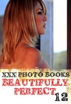 XXX Photo Books - Beautifully Perfect Volume 12 ebook by Rachael Parker