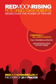 Red Moon Rising - Rediscover the Power of Prayer ebook by Pete Greig,Dave Roberts