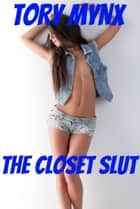 The Closet Slut ebook by Tory Mynx