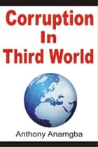 Corruption in Third World ebook by Anthony Anamgba