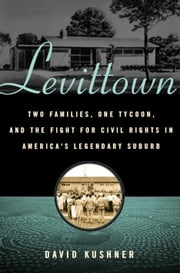 Levittown - Two Families, One Tycoon, and the Fight for Civil Rights in America's Legendary Suburb ebook by David Kushner