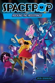 SPACEPOP: Rocking the Resistance ebook by Erin Downing